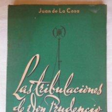 Libros de segunda mano: LAS TRIBULACIONES DE DON PRUDENCIO. 1947. JUAN DE LA COSA. Lote 228300105