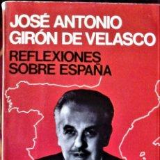 Libros de segunda mano: JOSÉ ANTONIO GIRÓN DE VELASCO - REFLEXIONES SOBRE ESPAÑA. Lote 228316735