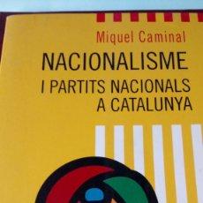 Libros de segunda mano: LIBRO NACIONALISME I PARTITS NACIONALS A CATALUNYA. MIQUEL CAMINAL. EDITORIAL EMPURIES. AÑO 1998.. Lote 228539793