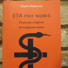 Libros de segunda mano: IÑAKI EZQUERRA. ETA PRO NOBIS. EL PECADO ORIGINAL DE LA IGLESIA VASCA. Lote 228919340