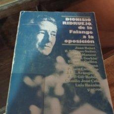Libros de segunda mano: DIONISIO RIDRUEJO, DE LA FALANGE A LA OPOSICIÓN. EDICIONES TAURUS. 1976. VARIOS AUTORES. REF. UR EST. Lote 228971160