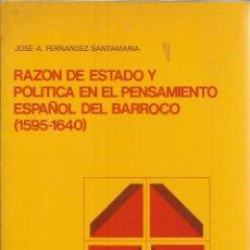Libros de segunda mano: RAZÓN DE ESTADO Y POLÍTICA EN EL PENSAMIENTO ESPAÑOL DEL BARROCO (1595-1640). J. A FERNÁNDEZ-SANTAMA. Lote 232161695