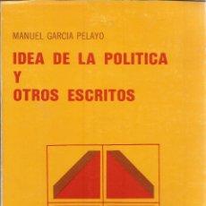 Libros de segunda mano: IDEA DE LA POLÍTICA Y OTROS ESCRITOS. MANUÉL GRACÍA PELAYO. 1983. Lote 232161905