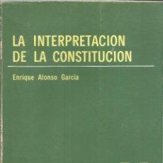 Libros de segunda mano: LA INTERPRETACIÓN DE LA CONSTITUCIÓN. ENRIQUE ALONSO GRACÍA. 1984. Lote 232161910