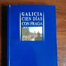 Libros de segunda mano: GALICIA. CIEN DÍAS CON FRAGA. XUNTA DE GALICIA. PRESIDENCIA. 1990. Lote 232450995