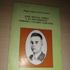 Libros de segunda mano: JOSÉ MIGUEL PÉREZ Y EL MOVIMIENTO OBRERO CANARIO - 1930-1936. Lote 234946085