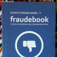 Livres d'occasion: VICENTE SERRANO MARIN . FRAUDEBOOK. LO QUE LA RED SOCIAL HACE CON NUESTRAS VIDAS. Lote 235114380