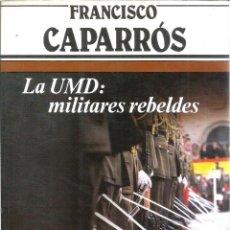 Libros de segunda mano: LA UMD: MILITARES REBELDES. Nº 37. PUBLICADO EN 1983 - FRANCISCO CAPARROS. Lote 235483705