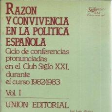 Libros de segunda mano: RAZON Y CONVIVENCIA EN LA POLITICA ESPAÑOLA. PUBLICADO EN 1984 - CLUB SIGLO XXI. Lote 235483720