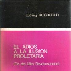 Libros de segunda mano: ADIOS A LA ILUSION PROLETARIA. (FIN DEL MITO REVOLUCIONARIO). PUBLICADO EN 1975 - LUDWIG REICHHOLD. Lote 235938645