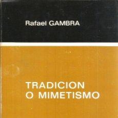 Libros de segunda mano: TRADICIÓN O MIMETISMO. PUBLICADO EN 1976 - RAFAEL GAMBRA. Lote 235938650