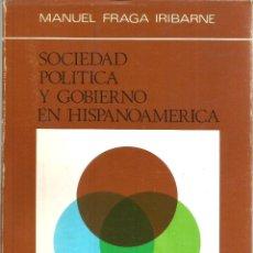 Libros de segunda mano: SOCIEDAD POLÍTICA Y GOBIERNO EN HISPANOAMÉRICA. PUBLICADO EN 1971 - MANUEL FRAGA IRIBARNE. Lote 235938660