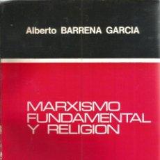 Libros de segunda mano: MARXISMO FUNDAMENTAL Y RELIGION. PUBLICADO EN 1975 - ALBERTO BARRENA GARCIA. Lote 235938670