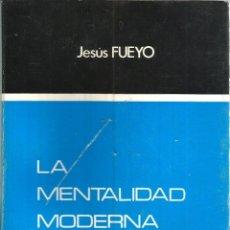 Libros de segunda mano: LA MENTALIDAD MODERNA. DEDICADO POR EL AUTOR.. PUBLICADO EN 1967 - JESUS FUEYO. Lote 235938690