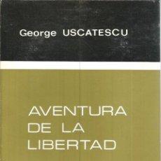 Libros de segunda mano: AVENTURA DE LA LIBERTAD. PUBLICADO EN 1966 - GEORGE USCATESCU. Lote 235938695