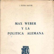 Libros de segunda mano: MAX WEBER Y LA POLITICA ALEMANA. PUBLICADO EN 1966 - J. PETER MAYER. Lote 235938720