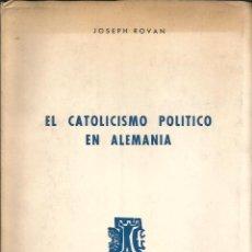 Libros de segunda mano: EL CATOLICISMO POLITICO EN ALEMANIA. PUBLICADO EN 1964 - JOSEPH ROVAN. Lote 235938725