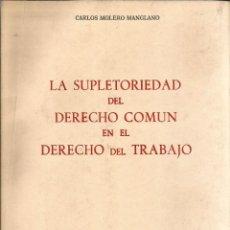 Libros de segunda mano: LA SUPLETORIEDAD DEL DERECHO COMUN EN EL DERECHO DEL TRABAJO. PUBLICADO EN 1975 - CARLOS MOLERO MAN. Lote 235938735