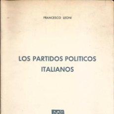 Libros de segunda mano: LOS PARTIDOS POLÍTICOS ITALIANOS. PUBLICADO EN 1963 - FRANCESCO LEONI. Lote 235938740