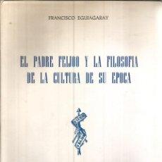 Libros de segunda mano: EL PADRE FEIJOO Y LA FILOSOFIA DE LA CULTURA DE SU EPOCA. PUBLICADO EN 1964 - FRANCISCO EGUIAGARAY. Lote 235938755