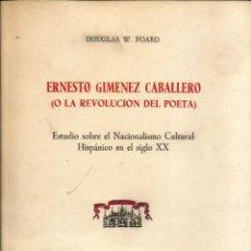 Libros de segunda mano: ERNESTO GIMENEZ CABALLERO (O LA REVOLUCIÓN DEL POETA). PUBLICADO EN 1975 - DOUGLAS W. FOARD. Lote 235938760