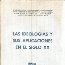 Libros de segunda mano: LAS IDEOLOGIAS Y SUS APLICACIONES EN EL SIGLO XX. PUBLICADO EN 1962 - VARIOS. Lote 235938770