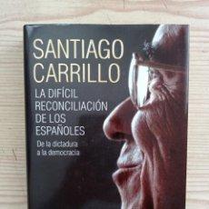Livres d'occasion: LA DIFICIL RECONCILIACION DE LOS ESPAÑOLES - SANTIAGO CARRILLO - 2011 - PLANETA. Lote 235968875