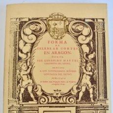Libros de segunda mano: GERÓNIMO MARTEL. FORMA DE CELEBRAR CORTES EN ARAGÓN. EDICIÓN FACSÍMIL. CORTES DE ARAGÓN 1984. Lote 236353805
