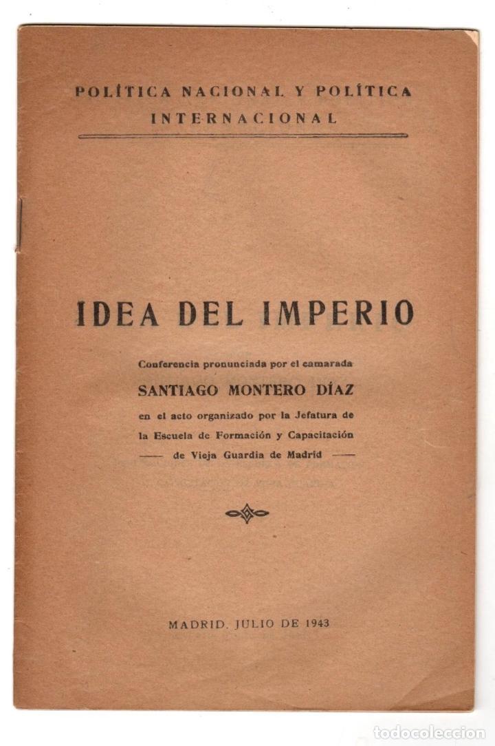 IDEA DEL IMPERIO. SANTIAGO MONTERO DIAZ. POLITICA NACIONAL Y POLITICA INTERNACIONAL. FRANQUISMO 1943 (Libros de Segunda Mano - Pensamiento - Política)