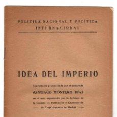 Libros de segunda mano: IDEA DEL IMPERIO. SANTIAGO MONTERO DIAZ. POLITICA NACIONAL Y POLITICA INTERNACIONAL. FRANQUISMO 1943. Lote 236359480