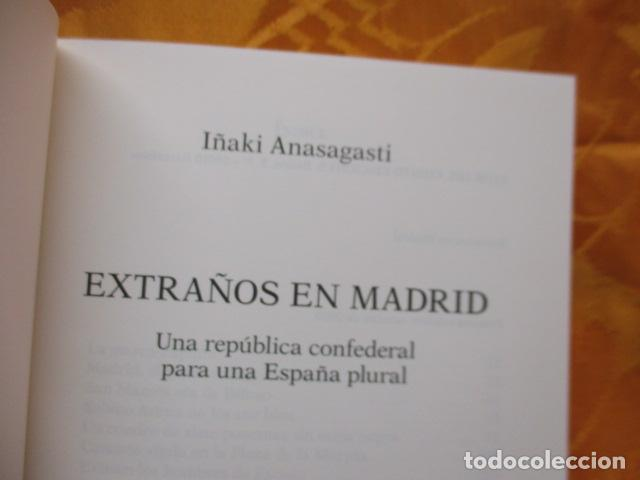 Libros de segunda mano: EXTRAÑOS EN MADRID: UNA REPÚBLICA CONFEDERAL PARA UNA ESPAÑA PLURAL. ANASAGASTI - Foto 7 - 236417770