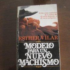 Libros de segunda mano: ESTHER VILAR - MODELO PARA UN NUEVO MACHISMO. Lote 236516845
