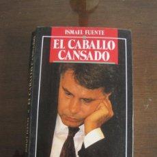 Libros de segunda mano: ISMAEL FUENTE - EL CABALLO CANSADO. EL LARGO ADIÓS DE FELIPE GONZÁLEZ. TEMAS DE HOY 1991. Lote 236518310