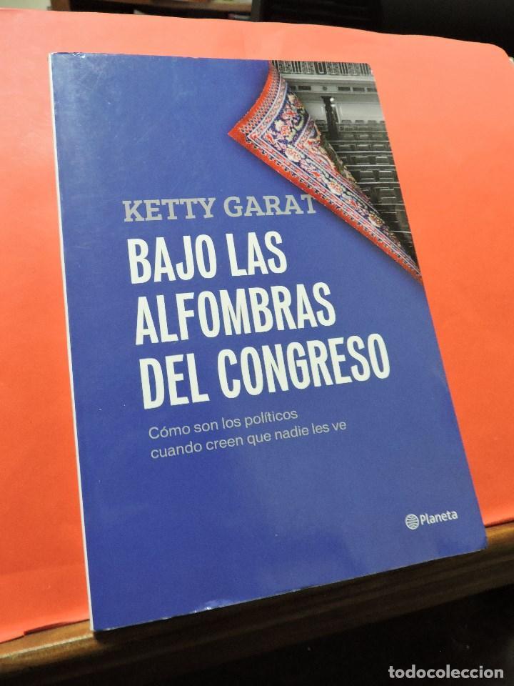 BAJO LAS ALFOMBRAS DEL CONGRESO. CÓMO SON LOS POLÍTICOS CUANDO CREEN QUE NADIE LES VE. GARAT, KETTY. (Libros de Segunda Mano - Pensamiento - Política)