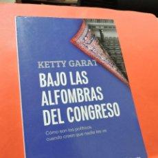 Libros de segunda mano: BAJO LAS ALFOMBRAS DEL CONGRESO. CÓMO SON LOS POLÍTICOS CUANDO CREEN QUE NADIE LES VE. GARAT, KETTY.. Lote 236520720