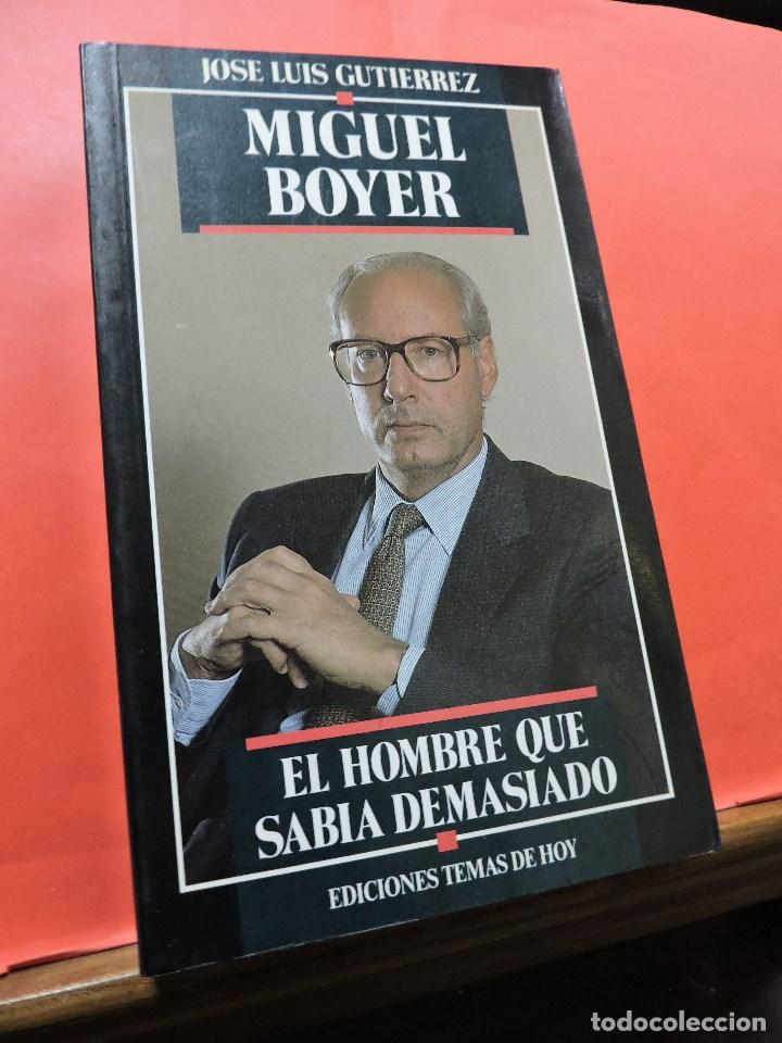 MIGUEL BOYER. EL HOMBRE QUE SABÍA DEMASIADO. GUTIÉRREZ, JOSÉ LUIS. TEMAS DE HOY (Libros de Segunda Mano - Pensamiento - Política)