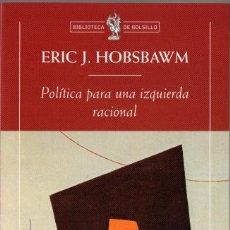 Libros de segunda mano: POLÍTICA PARA UNA IZQUIERDA NACIONAL. ERIC J. HOBSBAWM. CRÍTICA. 2000. 198 PÁGS. TAPA BLANDA. Lote 236921980