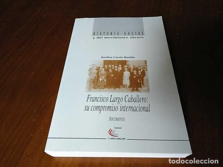 FRANCISCO LARGO CABALLERO: SU COMPROMISO INTERNACIONAL - JOSEFINA CUESTA BUSTILLO (Libros de Segunda Mano - Pensamiento - Política)