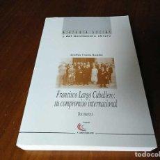 Libros de segunda mano: FRANCISCO LARGO CABALLERO: SU COMPROMISO INTERNACIONAL - JOSEFINA CUESTA BUSTILLO. Lote 237063385