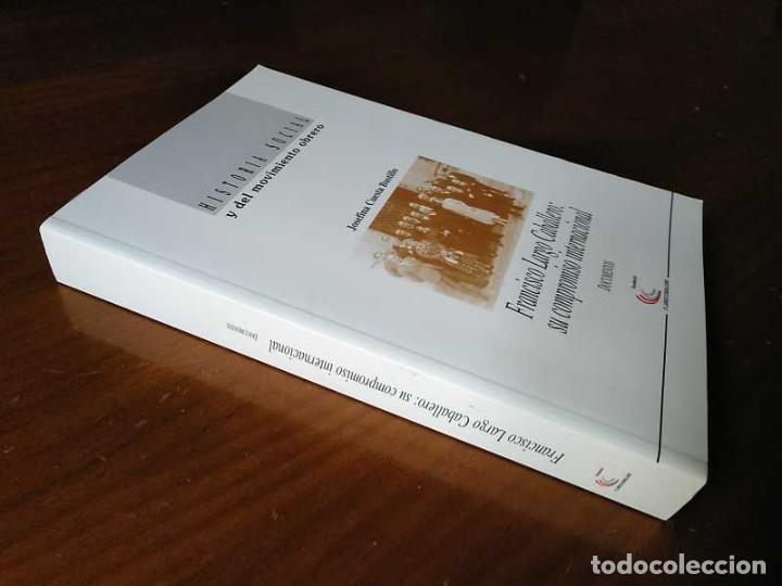 Libros de segunda mano: FRANCISCO LARGO CABALLERO: SU COMPROMISO INTERNACIONAL - JOSEFINA CUESTA BUSTILLO - Foto 2 - 237063385