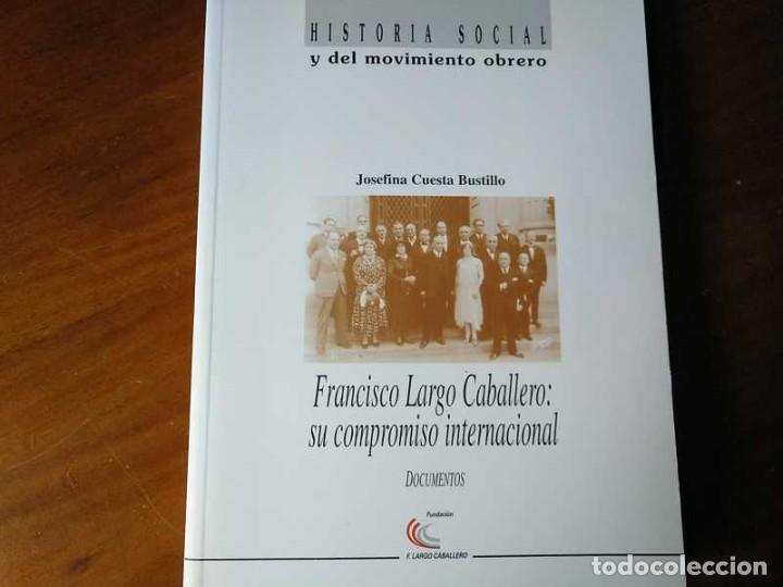 Libros de segunda mano: FRANCISCO LARGO CABALLERO: SU COMPROMISO INTERNACIONAL - JOSEFINA CUESTA BUSTILLO - Foto 3 - 237063385