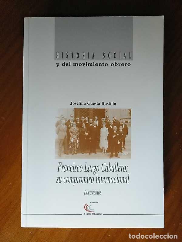Libros de segunda mano: FRANCISCO LARGO CABALLERO: SU COMPROMISO INTERNACIONAL - JOSEFINA CUESTA BUSTILLO - Foto 4 - 237063385
