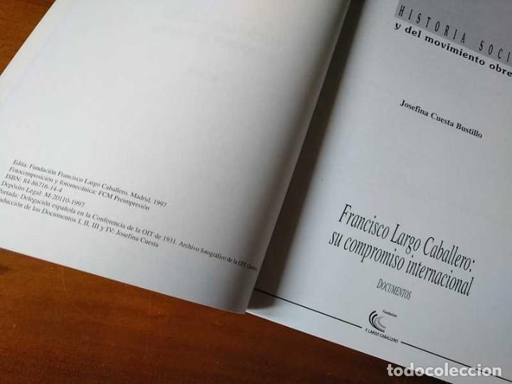 Libros de segunda mano: FRANCISCO LARGO CABALLERO: SU COMPROMISO INTERNACIONAL - JOSEFINA CUESTA BUSTILLO - Foto 6 - 237063385