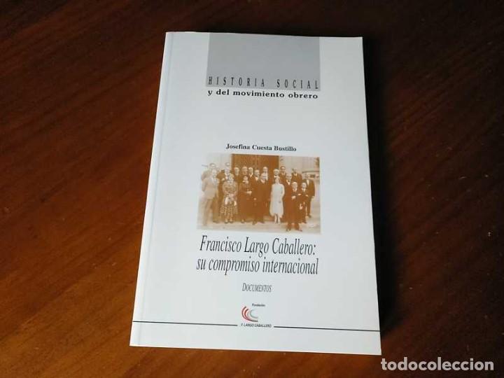 Libros de segunda mano: FRANCISCO LARGO CABALLERO: SU COMPROMISO INTERNACIONAL - JOSEFINA CUESTA BUSTILLO - Foto 25 - 237063385