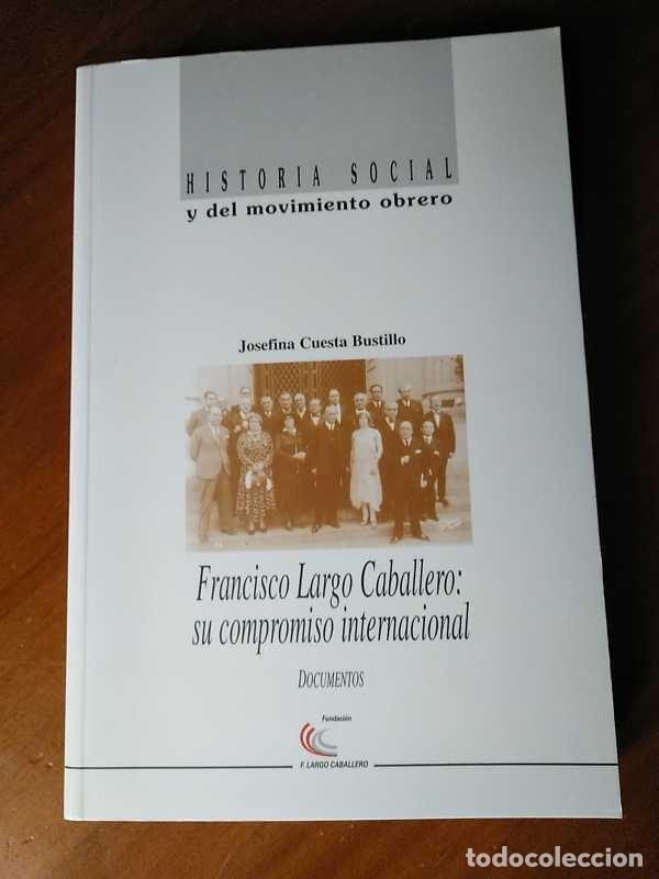 Libros de segunda mano: FRANCISCO LARGO CABALLERO: SU COMPROMISO INTERNACIONAL - JOSEFINA CUESTA BUSTILLO - Foto 26 - 237063385