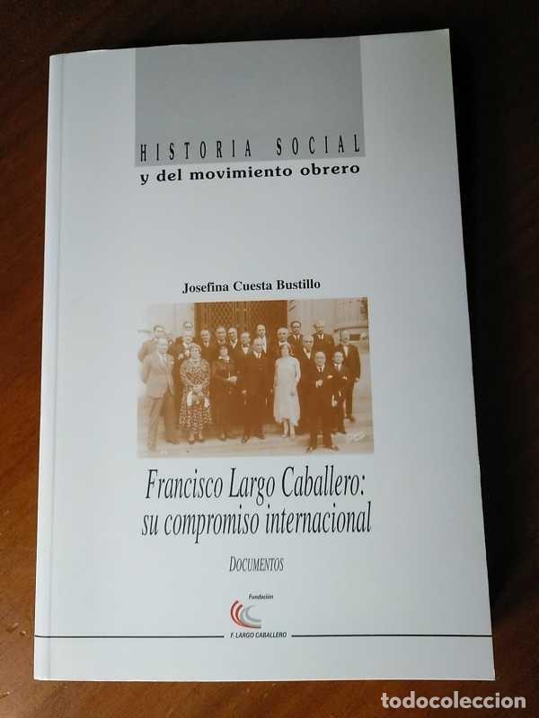 Libros de segunda mano: FRANCISCO LARGO CABALLERO: SU COMPROMISO INTERNACIONAL - JOSEFINA CUESTA BUSTILLO - Foto 27 - 237063385