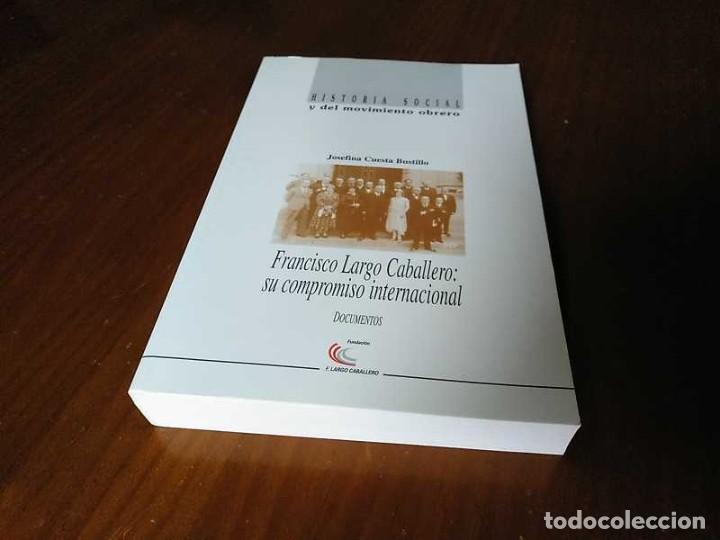 Libros de segunda mano: FRANCISCO LARGO CABALLERO: SU COMPROMISO INTERNACIONAL - JOSEFINA CUESTA BUSTILLO - Foto 30 - 237063385