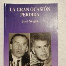 Libros de segunda mano: LA GRAN OCASION PERDIDA JOSE SEIJAS 20X13CMS ENSAYO. Lote 237577060