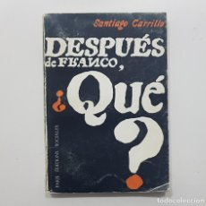 Libros de segunda mano: SANTIAGO CARRILLO. PARÍS, 1965. DESPUÉS DE FRANCO ¿QUÉ?. LA DEMOCRACIA POLITICA Y SOCIAL .... Lote 238511150