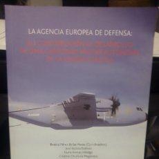 Libros de segunda mano: LA AGENCIA EUROPEA DE DEFENSA: SU CONTRIBUCIÓN AL DESARROLLO DE UNA CAPACIDAD MILITAR AUTÓNOMA DE LA. Lote 185704400